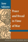Peace and Bread in Time of War - Jane Addams
