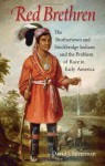 Red Brethren: The Brothertown and Stockbridge Indians and the Problem of Race in Early America - David Silverman