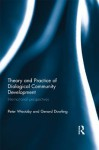 Theory and Practice of Dialogical Community Development: International Perspectives - Peter Westoby, Gerard Dowling
