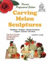 Carving Melon Sculptures: The Art of Turning Ordinary Melons Into Elegant Sculptures - Lonnie Lynch