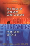 Dungeons and Dreamers: The Rise of Computer Game Culture from Geek to Chic - John Borland, Brad King