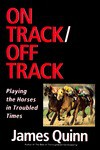 On Track/off Track: Playing the Horses in Troubled Times - James Quinn
