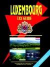Luxembourg Tax Guide - USA International Business Publications, USA International Business Publications