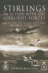 Stirlings in Action with the Airborne Forces: Air Support for SAS and Resistance Operations During WWII - Dennis Williams