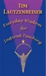 Everyday Wisdom for Inspired Teaching - Tim Lautzenheiser