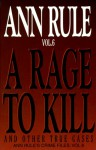 A Rage to Kill: And Other True Cases - Ann Rule