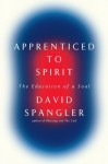 Apprenticed To Spirit: The Education of a Soul - David Spangler