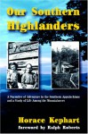 Our Southern Highlanders: A Narrative of Adventure in the Southern Appalachians and a Study of Life Among the Mountaineers - Horace Kephart, Ralph Roberts