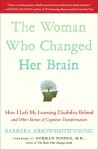 The Woman Who Changed Her Brain: Stories of Transformation from the Frontier of Brain Science - Barbara Arrowsmith-Young, Norman Doidge