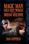 Magic Man, Gold Dust Woman and the Dream Machine - Sam Kepfield