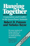 Hanging Together: Cooperation and Conflict in the the Seven-Power Summits, Revised and Enlarged Edition - Robert D. Putnam, Nicholas Bayne