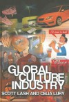 Global Culture Industry: The Mediation of Things - Scott Lash, Celia Lury