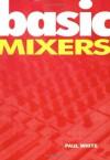 Basic Mixers (Music Technology Series) - Paul White
