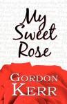 My Sweet Rose - Gordon Kerr