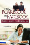 From Boardbook to Facebook: Children's Services in an Interactive Age - Adele M. Fasick
