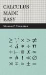 Calculus Made Easy - Silvanus Phillips Thompson