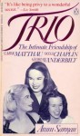 TRIO - The Intimate Friendship of Oona Chaplin, Carol Matthau and Gloria Vanderbilt - Aram Saroyan