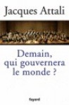 Demain, qui gouvernera le monde ? - Jacques Attali