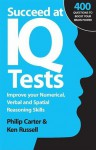 Succeed at IQ Tests: Improve Your Numerical, Verbal and Spatial Reasoning Skills - Philip J. Carter, Kenneth A. Russell