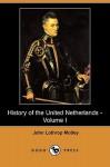History of the United Netherlands - Volume I - John Lothrop Motley
