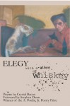 Elegy with a Glass of Whiskey - Crystal Bacon, Stephen Dunn