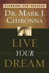 Live Your Dream: Planning for Success - Mark Chironna