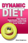 Dynamic Diet: Revealed: The Secret Superfoods That Help You Live Longer and Look Younger... - Elaine Hodgkinson