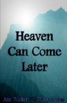 Heaven Can Come Later - Ann Walker