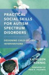 Practical Social Skills for Autism Spectrum Disorders: Designing Child-Specific Interventions - Kathleen Koenig, Fred R. Volkmar