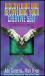 Discovering and Recovering Your Creative Self - Julia Cameron, Mark Bryan