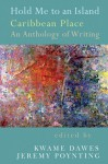 Hold Me to an Island: Caribbean Place: An Anthology of Writing - Kwame Dawes, Jeremy Poynting