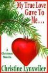 My True Love Gave to Me - Christine Lynxwiler