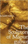 The Sculptors of Mapungubwe - Zakes Mda