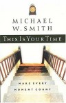 This Is Your Time: Make Every Moment Count - Michael W. Smith, Gary L. Thomas