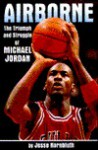 Airborne: The Triumph and Struggle of Michael Jordan - Jesse Kornbluth