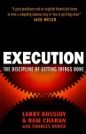 Execution: The Discipline of Getting Things Done - Larry Bossidy, Ram Charan, Charles Burck