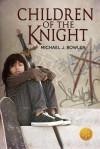 Children of the Knight - Michael J. Bowler