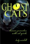 Ghost Cats: Human Encounters with Feline Spirits - Dusty Rainbolt