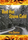 Red Hot, Stone Cold - Trin Denise