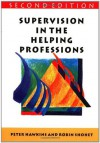 Supervision in the Helping Professions: Individual, Group and Organizational Approach - Peter Hawkins, Robin Shohet