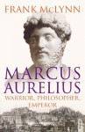 Marcus Aurelius: Warrior, Philosopher, Emperor - Frank McLynn