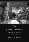 The Ghost Story 1840-1920: A Cultural History - Andrew Smith
