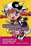 Schoolgirl Milky Crisis: Adventures in the Anime and Manga Trade - Jonathan Clements, Steve Kyte