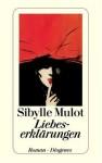 Liebeserklärungen. - Sibylle Mulot