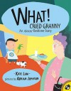 What! Cried Granny: An Almost Bedtime Story: Almost Bedtime Story - Kate Lum