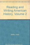 Reading and Writing American History, Volume 2 (4th Edition) - Peter Charles Hoffer, William W. Stueck, Williamjames Hull Hoffer