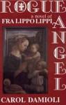Rogue Angel-A Novel of Fra Filippo Lippi - Carol Damioli, Adolph Caso