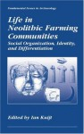 Life in Neolithic Farming Communities - Social Organization, Identity, and Differentiation (Fundamental Issues in Archaeology) - Ian Kuijt