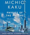 Physics of the Future: How Science Will Shape Human Destiny and Our Daily Lives by the Year 2100 - Michio Kaku, Feodor Chin