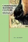 Chimpanzee Material Culture - William C. McGrew